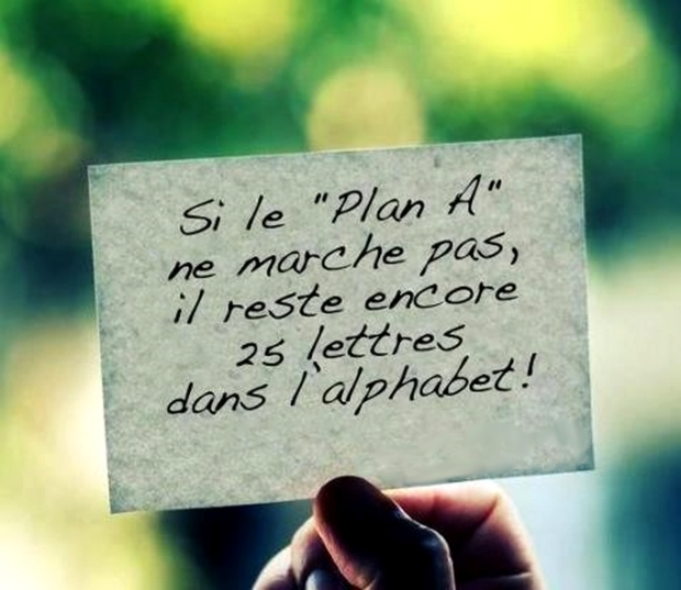 Si le plan A ne fonctionne pas, il reste 25 lettres dans l'alphabet